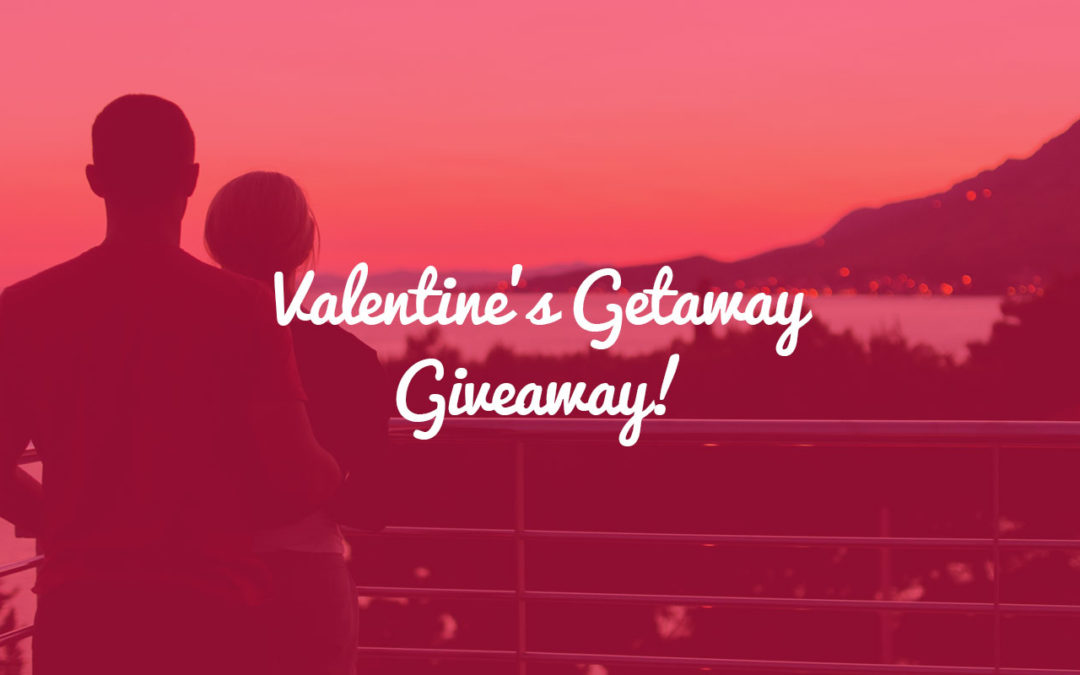 Enter our Valentine's Day GETAWAY GIVEAWAY!